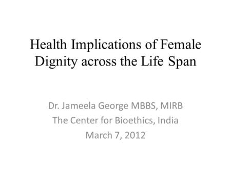 Health Implications <strong>of</strong> Female Dignity across the Life Span
