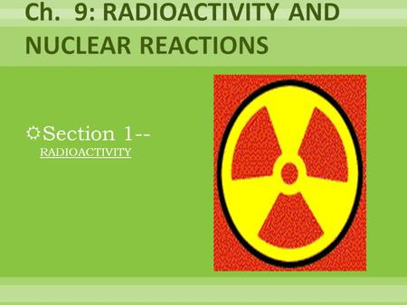 Section 1-- RADIOACTIVITY. An atom is the smallest piece of matter. Ex. The element silver is composed of only silver atoms. The element hydrogen is composed.