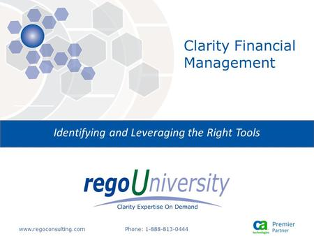 Www.regoconsulting.comPhone: 1-888-813-0444 Identifying and Leveraging the Right Tools Clarity Financial Management.
