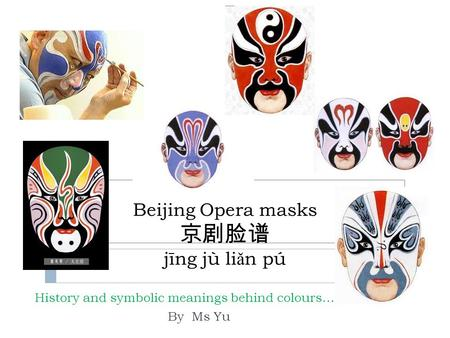 Beijing Opera masks jīng jù li ǎ n pú History and symbolic meanings behind colours… By Ms Yu.
