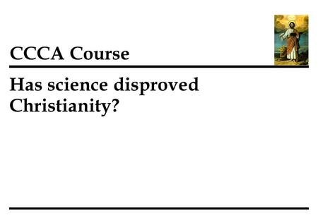 Has science disproved Christianity? CCCA Course. 1 Richard Dawkins, in his book The God Delusion, argues that one can't be an intelligent scientific.