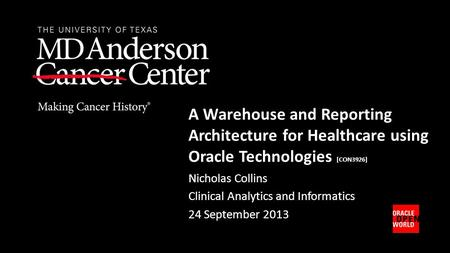 A Warehouse and Reporting Architecture for Healthcare using <strong>Oracle</strong> Technologies [CON3926] Nicholas Collins Clinical Analytics and Informatics 24 September.