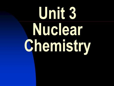 Unit 3 Nuclear Chemistry. HIGHER CHEMISTRY REVISION. Unit 3 :- Nuclear Chemistry 1.Polonium-210 is a radioisotope that decays by alpha-emission. The half.