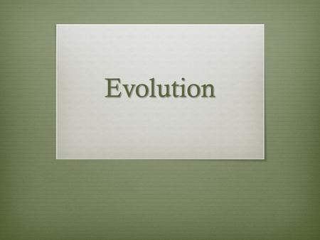 Evolution. 10.1 – Early Ideas About Evolution Key Concept There were theories of biological and geologic change before Darwin.