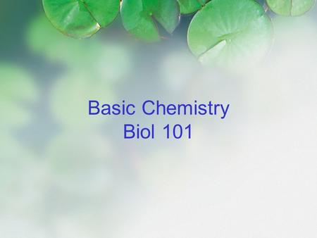 Basic Chemistry Biol 101. Outline Describe the basic structure of an atom Recognize the importance of electrons Understand isotopes and radioactivity.