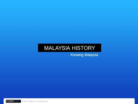MALAYSIA HISTORY Knowing Malaysia POWERPOINT