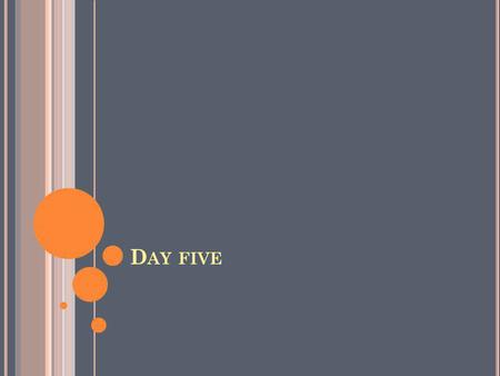 D AY FIVE DAY F IVE : B Y THE END OF CLASS YOU WILL BE ABLE TO : A NALYZE HOW COMPLEX CHARACTERS ( E. G., THOSE WITH MULTIPLE OR CONFLICTING MOTIVATIONS.