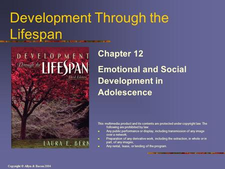 Copyright © Allyn & Bacon 2004 Development Through the Lifespan Chapter 12 Emotional and Social Development in Adolescence This multimedia product and.