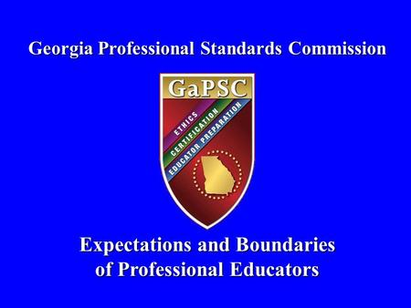 Georgia Professional Standards Commission Expectations and Boundaries of Professional Educators.