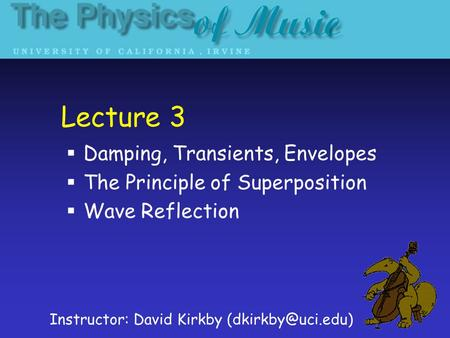 Lecture 3 Damping, Transients, Envelopes The Principle of Superposition Wave Reflection Instructor: David Kirkby
