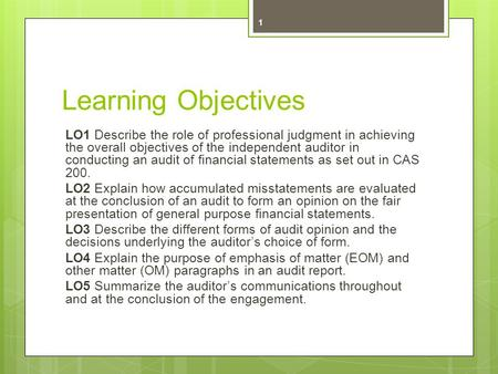 Learning Objectives LO1 Describe the role of professional judgment in achieving the overall objectives of the independent auditor in conducting an audit.