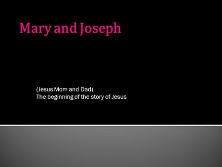 (Jesus Mom and Dad) The beginning of the story of Jesus.