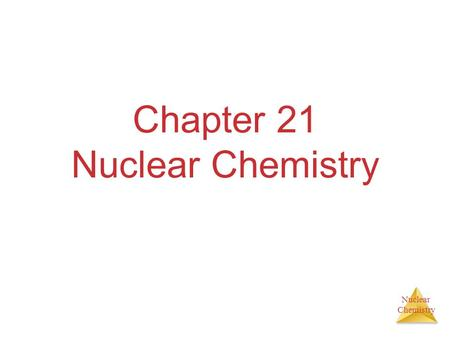 Nuclear Chemistry Chapter 21 Nuclear Chemistry Nuclear Chemistry The Nucleus Remember that the nucleus is comprised of the two nucleons, protons and.
