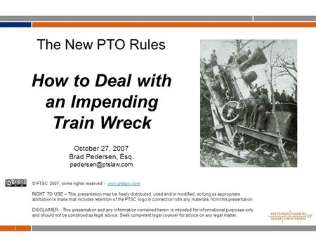 1 The New PTO Rules How to Deal with an Impending Train Wreck October 27, 2007 Brad Pedersen, Esq. © PTSC 2007, some rights reserved.