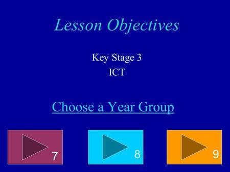 Choose a Year Group 7 89 Lesson Objectives Key Stage 3 ICT.