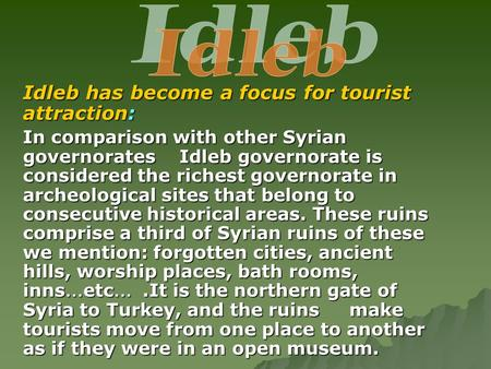 Idleb has become a focus for tourist attraction: In comparison with other Syrian governorates Idleb governorate is considered the richest governorate in.