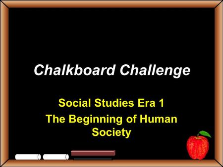 Chalkboard Challenge Social Studies Era 1 The Beginning of Human Society.