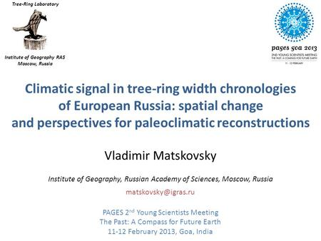 Climatic signal in tree-ring width chronologies of European Russia: spatial change and perspectives for paleoclimatic reconstructions Vladimir Matskovsky.