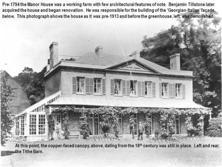 Pre-1794 the Manor House was a working farm with few architectural features of note. Benjamin Tillstone later acquired the house and began renovation.
