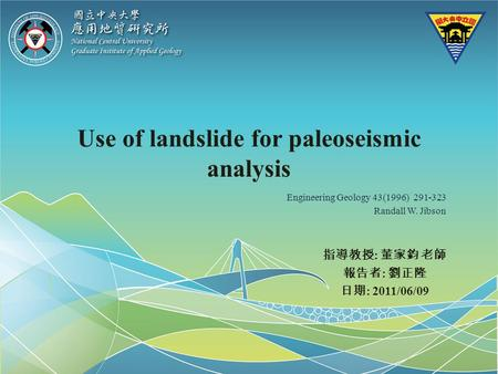 Use of landslide for paleoseismic analysis : : 2011/06/09 Engineering Geology 43(1996) 291-323 Randall W. Jibson.