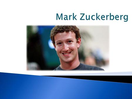 Born on May 14, 1984 in White Plains, NJ to Edwards and Karen Zuckerberg. A child prodigy, spent most of his time using computers and creating software.