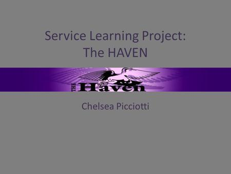 Service Learning Project: The HAVEN Chelsea Picciotti.