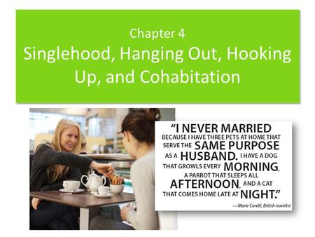 Chapter 4 Singlehood, Hanging Out, Hooking Up, and Cohabitation.