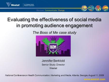 Evaluating the effectiveness of social media in promoting audience engagement Jennifer Berktold Senior Study Director Westat National Conference on Health.