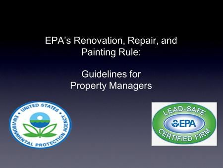 Property Painting Rule: EPAs Renovation, Repair, and Painting Rule: Guidelines for Property Managers.