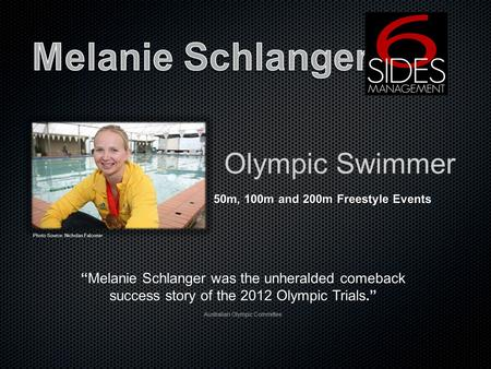 Olympic Swimmer 50m, 100m and 200m Freestyle Events Melanie Schlanger was the unheralded comeback success story of the 2012 Olympic Trials.Melanie Schlanger.