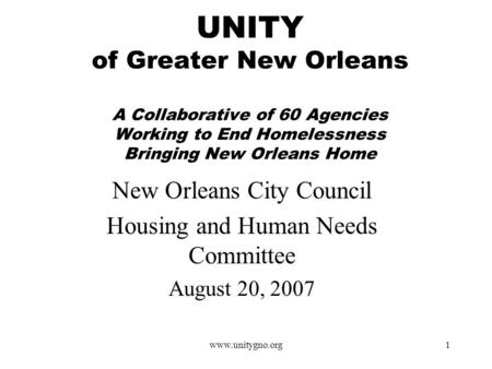 Www.unitygno.org1 UNITY of Greater New Orleans A Collaborative of 60 Agencies Working to End Homelessness Bringing New Orleans Home New Orleans City Council.