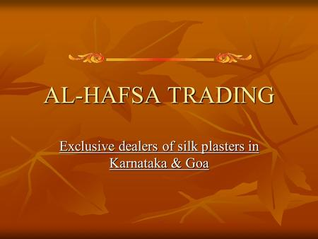 AL-HAFSA TRADING Exclusive dealers of silk plasters in Karnataka & Goa.