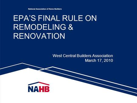 EPAS FINAL RULE ON REMODELING & RENOVATION West Central Builders Association March 17, 2010 1.