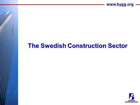 Www.bygg.org The Swedish Construction Sector. www.bygg.org The Construction Sector Today Total market size - ca 325 bn SEK – 10 per cent of GDP. Investments.