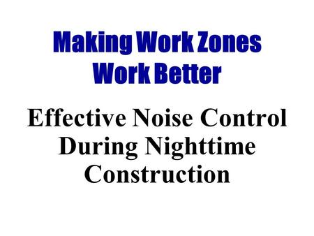 Making Work Zones Work Better Effective Noise Control During Nighttime Construction.
