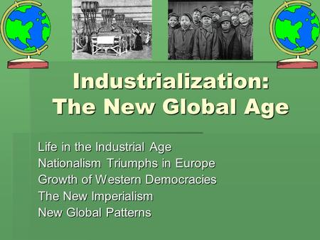 Industrialization: The <strong>New</strong> Global Age