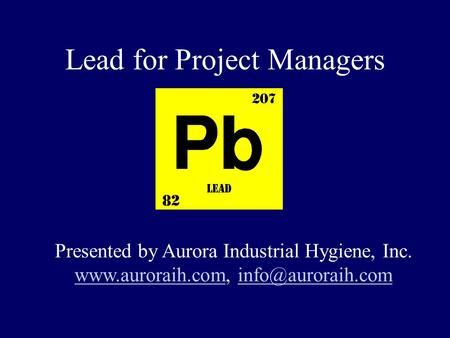 Lead for Project Managers Presented by Aurora Industrial Hygiene, Inc.