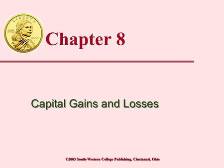 ©2003 South-Western College Publishing, Cincinnati, Ohio Chapter 8 Capital Gains and Losses.