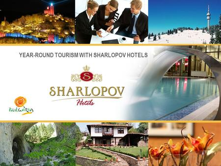 YEAR-ROUND TOURISM WITH SHARLOPOV HOTELS. HOME AWAY FROM HOME! www.sharlopov.eu <strong>in</strong> Bulgaria … … and Germany.