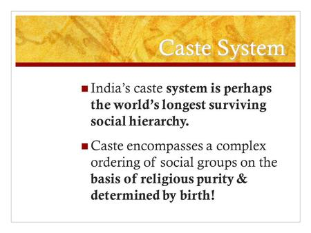 Caste System Indias caste system is perhaps the worlds longest surviving social hierarchy. Caste encompasses a complex ordering of social groups on the.