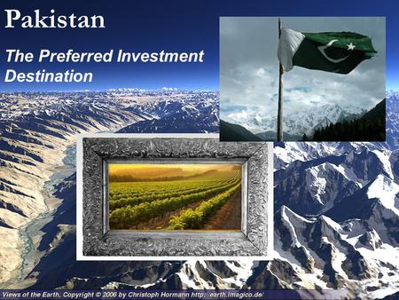 Pakistan – The Preferred Investment Destination Pakistan The Preferred Investment Destination.
