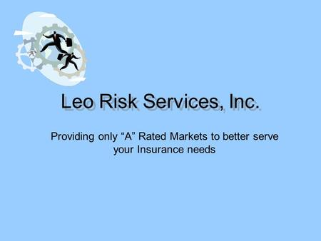 Leo Risk Services, Inc. Providing only A Rated Markets to better serve your Insurance needs.
