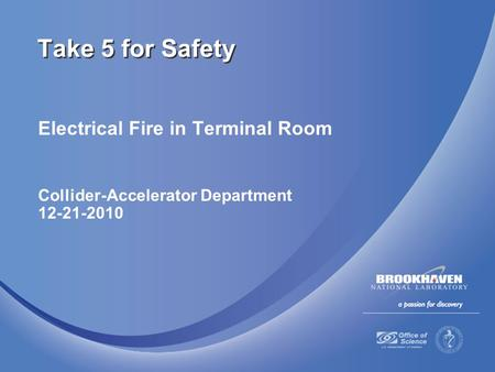 Electrical Fire in Terminal Room Collider-Accelerator Department 12-21-2010 Take 5 for Safety.