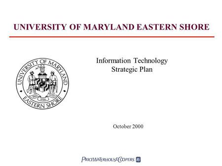 Information Technology Strategic Plan October 2000 UNIVERSITY OF MARYLAND EASTERN SHORE.