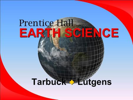 EARTH SCIENCE Prentice Hall EARTH SCIENCE Tarbuck Lutgens.