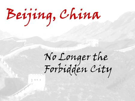 Beijing, China No Longer the Forbidden City. Beijing Home of the 2008 Summer Olympics.