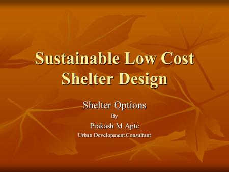 Sustainable Low Cost Shelter Design Shelter Options By Prakash M Apte Urban Development Consultant.