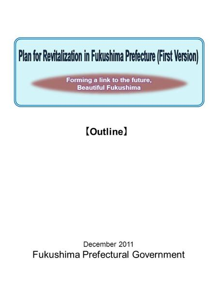 December 2011 Fukushima Prefectural Government Outline.