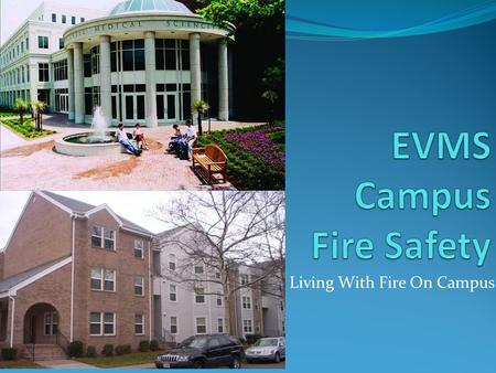 Living With Fire On Campus. Dont Let It Happen to You! 1 out of every 3 people will have an experience with fire in their lifetime Over 4,000 people die.