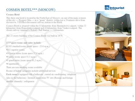 1 Cosmos Hotel This three star hotel is located in the North East of Moscow, on one of the main avenues of the city Prospect Mira in a green district,